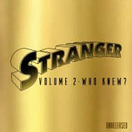 Pre- Order Stranger Unreleased Vol. 2- Who Knew?  Gold 100 CD